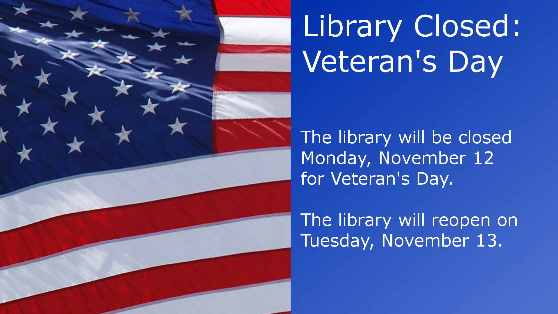 The library will be closed on Monday, November 12 for Veterans Day. The library will reopen on Tuesday, November 13.