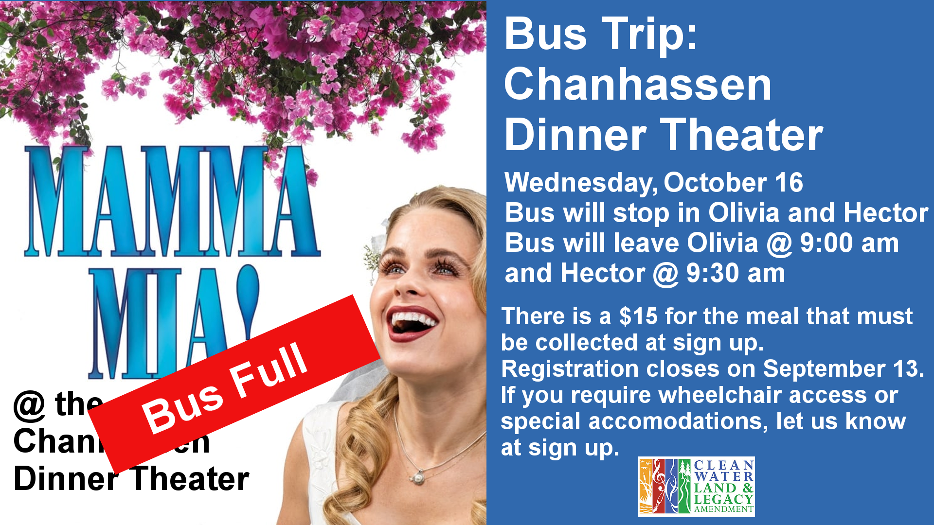 Bus Trip: Chanhassen Dinner Theater Wednesday,  October 16  Bus will stop in Olivia and Hector Bus will leave Olivia @ 9:00 am and Hector @ 9:30 am There is a $15 for the meal that must be collected at sign up. Registration closes on September 13. If you require wheelchair access or special accomodations, let us know at sign up. This project is funded in part or in whole with money from Minnesota's Arts and Cultural Heritage fund