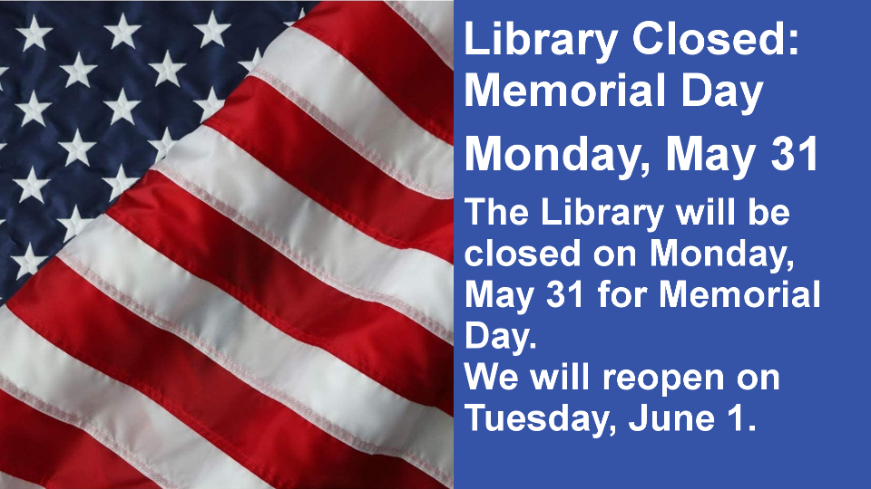 Library Closed: Memorial Day Monday, May 31 The Library will be closed on Monday, May 31 for Memorial Day. We will reopen on Tuesday, June 1.